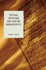 Textual Criticism and Qur'an Manuscripts - Keith E. Small