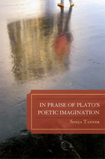 In Praise of Plato's Poetic Imagination - Sonja Tanner