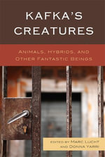 Kafka's Creatures : Animals, Hybrids, and Other Fantastic Beings