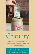 Gratuity : A Contextual Understanding of Tipping Norms from the Perspective of Tipped Employees - Richard Seltzer