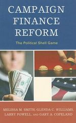 Campaign Finance Reform : The Political Shell Game - Melissa M. Smith