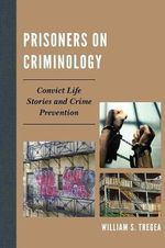 Prisoners on Criminology : Convict Life Stories and Crime Prevention - William S. Tregea