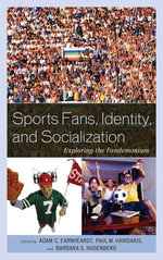 Sports Fans, Identity, and Socialization : Exploring the Fandemonium