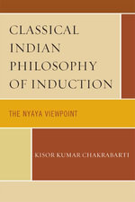 Classical Indian Philosophy of Induction : The Nyaya Viewpoint - Kisor Kumar Chakrabarti