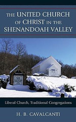 The United Church of Christ in the Shenandoah Valley : Liberal Church, Traditional Congregations - H.B. Cavalcanti