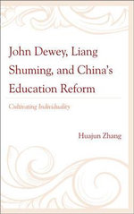 John Dewey, Liang Shuming, and China's Education Reform : Cultivating Individuality - Huajun Zhang