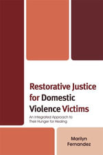 Restorative Justice for Domestic Violence Victims : An Integrated Approach to Their Hunger for Healing - Marilyn Fernandez
