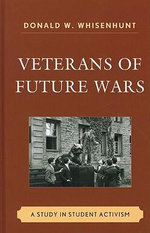 Veterans of Future Wars : A Study in Student Activism - Donald Whisenhunt