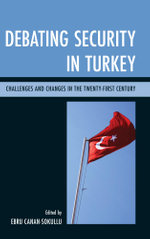 Debating Security in Turkey : Challenges and Changes in the Twenty-First Century