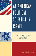 An American Political Scientist in Israel : From Athens to Jerusalem - Paul Eidelberg