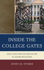 Inside the College Gates : How Class and Culture Matter in Higher Education - Jenny M. Stuber