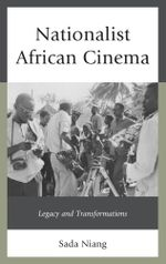 Nationalist African Cinema : Legacy and Transformations - Sada Niang