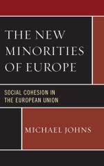 The New Minorities of Europe : Social Cohesion in the European Union - Michael Johns
