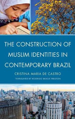 The Construction of Muslim Identities in Contemporary Brazil - Cristina Maria de Castro