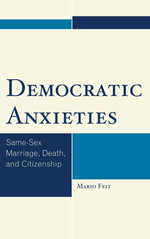 Democratic Anxieties : Same-Sex Marriage, Death, and Citizenship - Mario Feit