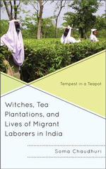 Witches, Tea Plantations, and Lives of Migrant Laborers in India : Tempest in a Teapot - Soma Chaudhuri