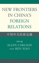 New Frontiers in China's Foreign Relations : Zhongguo Waijiao de Xin Bianjiang - Ren Xiao