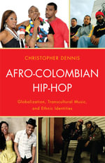 Afro-Colombian Hip-Hop : Globalization, Transcultural Music, and Ethnic Identities - Christopher Dennis