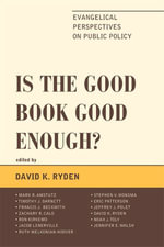 Is the Good Book Good Enough? : Evangelical Perspectives on Public Policy
