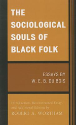 The Sociological Souls of Black Folk : Essays by W.E.B. Du Bois - W. E. B. Du Bois