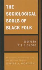 The Sociological Souls of Black Folk : Essays by W.E.B. Du Bois - W. E. B. Du Bois