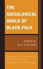 The Sociological Souls of Black Folk : Essays by W. E. B. Du Bois - W. E. B. Du Bois