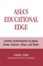 Asia's Educational Edge : Current Achievements in Japan, Korea, Taiwan, China, and India - Yugui Guo