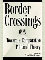 Border Crossings : Toward a Comparative Political Theory - Fred Dallmayr