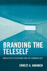 Branding the Teleself : Media Effects Discourse and the Changing Self - Ernest A. Hakanen
