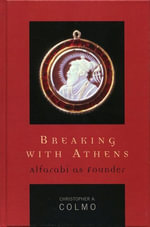 Breaking with Athens : Alfarabi as Founder - Christopher A. Colmo