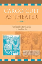 Cargo Cult as Theater : Political Performance in the Pacific - Dorothy K. Billings