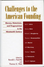 Challenges to the American Founding : Slavery, Historicism, and Progressivism in the Nineteenth Century