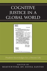 Cognitive Justice in a Global World : Prudent Knowledges for a Decent Life