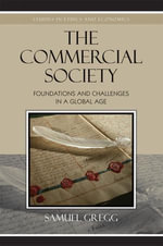 The Commercial Society : Foundations and Challenges in a Global Age - Samuel Gregg