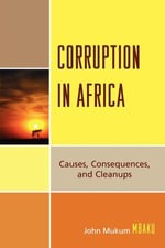 Corruption in Africa : Causes Consequences, and Cleanups - John Mukum Mbaku