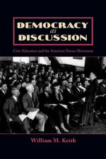 Democracy as Discussion : Civic Education and the American Forum Movement - William M. Keith