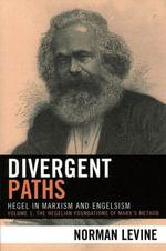 Divergent Paths : Hegel in Marxism and Engelsism - Norman Levine