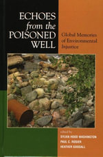 Echoes from the Poisoned Well : Global Memories of Environmental Injustice