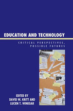 Education and Technology : Critical Perspectives, Possible Futures - Kritt/Winegar