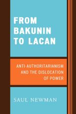 From Bakunin to Lacan : Anti-Authoritarianism and the Dislocation of Power - Saul Newman
