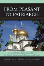 From Peasant to Patriarch : Account of the Birth, Upbringing, and Life of His Holiness Nikon, Patriarch of Moscow and All Russia - Ioann Shusherin
