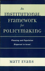 An Institutional Framework for Policymaking : Planning and Population Dispersal in Israel - Matt Evans