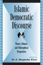 Islamic Democratic Discourse : Theory, Debates, and Philosophical Perspectives