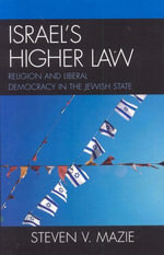 Israel's Higher Law : Religion and Liberal Democracy in the Jewish State - Steven V. Mazie