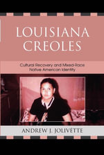 Louisiana Creoles : Cultural Recovery and Mixed-Race Native American Identity - Andrew J. Jolivétte