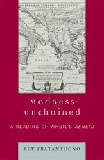 Madness Unchained : A Reading of Virgil's Aeneid - Lee Fratantuono