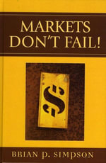 Markets Don't Fail! - Brian P. Simpson