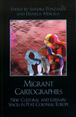 Migrant Cartographies : New Cultural and Literary Spaces in Post-Colonial Europe