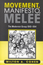 Movement, Manifesto, Melee : The Modernist Group, 1910-1914 - Milton A. Cohen