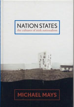 Nation States : The Cultures of Irish Nationalism - Michael Mays